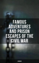 Famous Adventures and Prison Escapes of the Civil War  A Memoir