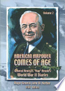 American Airpower Comes Of Age   General Henry H     Hap    Arnold   s World War II Diaries Vol  II  Illustrated Edition