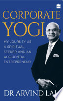 Corporate Yogi: My Journey as a Spiritual Seeker and an Accidental Entrepreneur
