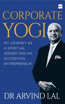 Corporate Yogi: My Journey as a Spiritual Seeker and an Accidental Entrepreneur ebook