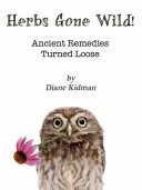 Herbs Gone Wild  Ancient Remedies Turned Loose