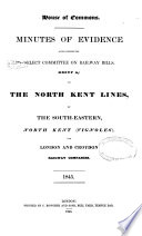 Minutes of Evidence Given Before the Select Committee on Railway Bills   group A   on the North Kent Lines  by the South eastern  North Kent  Vignoles   and London and Croydon Railway Companies  1845
