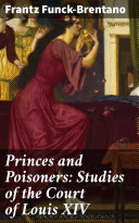 Princes and Poisoners: Studies of the Court of Louis XIV Pdf/ePub eBook