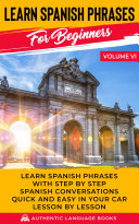 Learn Spanish Phrases For Beginners Volume VI