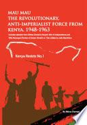 Mau Mau the Revolutionary  Anti Imperialist Force from Kenya  1948 1963