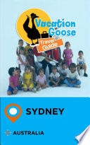 Vacation Goose Travel Guide Sydney Australia