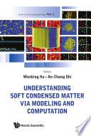 Understanding Soft Condensed Matter via Modeling and Computation Book