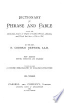 Dictionary of Phrase and Fable  Giving the Derivation  Source  Or Origin of Common Phrases  Allusions  and Words that Have a Tale to Tell Book