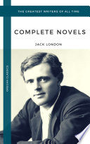 London  Jack  The Complete Novels  Oregan Classics   The Greatest Writers of All Time