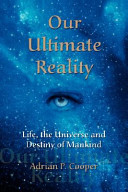 Our Ultimate Reality  Life  the Universe and Destiny of Mankind