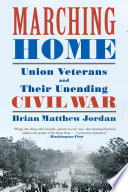 Marching Home  Union Veterans and Their Unending Civil War