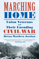 Marching Home: Union Veterans and Their Unending Civil War [Pdf/ePub] eBook