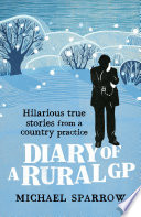 Diary of a Rural GP: Hilarious True Stories from a Country Practice
