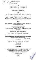 A General System Of Toxicology Or A Treatise On Poisons Drawn From The Mineral Vegetable And Animal Kingdoms Considered As To Their Relations With Physiology Pathology And Medical Jurisprudence Book PDF