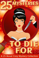 25 Mysteries to Die For - A 25 Novel Cozy Mystery Collection