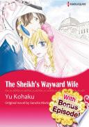 With Bonus Episode    THE SHEIKH S WAYWARD WIFE