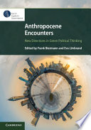 Anthropocene Encounters New Directions In Green Political Thinking