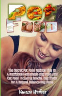 Pet Food  the Secret Pet Food Recipes Tips to a Nutritious Homemade Dog Food and Cat Food Including Special Dog Treats for a Natural Balance Dog Food
