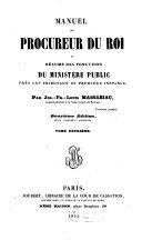 Manuel du procureur du roi ou résumé des fonctions du ministère public près les tribunaux de première instance