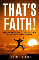 That's Faith!: Inspiring Stories of Latter-day Saints Who Took the Leap of Faith Book