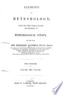 Elements of Meteorology: Hygrometry, and the construction and uses of a new hygrometer. On the radiation and absorbtion of heat in the atmosphere. On the water-barometer erected in the hall of the Royal society. On climate: considered with regard to horticulture.Remarks upon the barometer and the thermometer, and the mode of using meteorological instruments in general. On the gradual deterioration of barometers, and the means of preventing the same. On the climate of London. Abstracts of meteorological observations. On some of the phenomena of atmospheric electricity