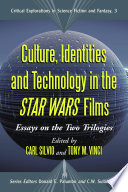 """Culture, Identities and Technology in the Star Wars Films: Essays on the Two Trilogies"" by Carl Silvio, Tony M. Vinci, Donald E. Palumbo"