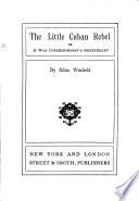 The Little Cuban Rebel  Or  A War Correspondent s Sweetheart