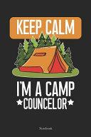Keep Calm I m The Camp Councelor Notebook