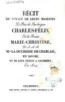 Récit du voyage de leurs majestés le roi de Sardaigne Charles-Félix et la reine Marie-Christine de S. A. R. Mme la duchesse de Chablais en Savoie et de leur séjour a Chambéry en 1824