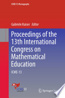 """""""Proceedings of the 13th International Congress on Mathematical Education: ICME-13"""" by Gabriele Kaiser"""