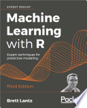 """Machine Learning with R: Expert techniques for predictive modeling, 3rd Edition"" by Brett Lantz"