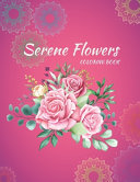 Serene Flowers Coloring Book