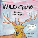 Wild Game Recipes and Laughs