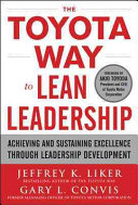 The Toyota Way to Lean Leadership  Achieving and Sustaining Excellence Through Leadership Development Book