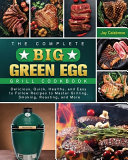 The Complete Big Green Egg Grill Cookbook Book PDF