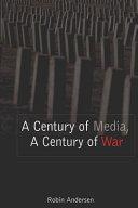 A Century of Media  a Century of War