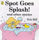 Spot Goes Splash  and Other Stories Book