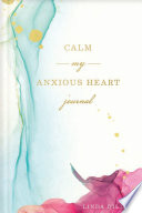 Calm My Anxious Heart Journal