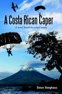 A Costa Rican Caper: A Novel Based On Actual Events