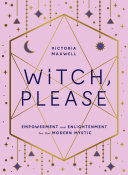 Witch  Please  Empowerment and Enlightenment for the Modern Mystic