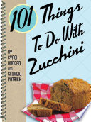 101 Things to Do with Zucchini Book