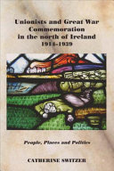 Unionists and Great War Commemoration in the North of Ireland 1914 1918