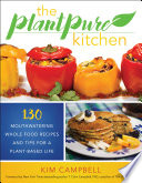 """The PlantPure Kitchen: 130 Mouthwatering, Whole Food Recipes and Tips for a Plant-Based Life"" by Kim Campbell, T. Colin Campbell"