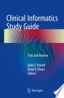 """Clinical Informatics Study Guide: Text and Review"" by John T. Finnell, Brian E. Dixon"