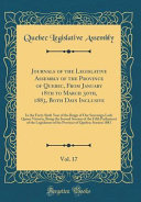 Journals Of The Legislative Assembly Of The Province Of Quebec From January 18th To March 30th 1883 Both Days Inclusive Vol 17