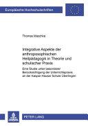 Integrative Aspekte der anthroposophischen Heilpädagogik in Theorie und schulischer Praxis
