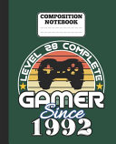 Composition Notebook   Level 28 Complete Gamer Since 1992