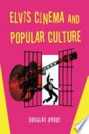 Elvis Cinema and Popular Culture