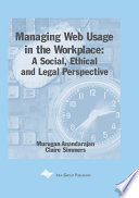 Managing Web Usage in the Workplace  A Social  Ethical and Legal Perspective