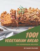 Oh 1001 Homemade Vegetarian Bread Recipes